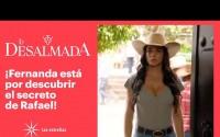 Resumen La Desalmada – Capitulo 18 – Fernanda rechaza a Rafael!