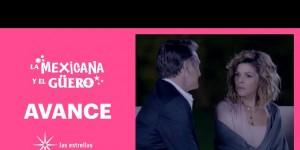 Avance La Mexicana y El Güero – Capitulo 24 – Martes 22 de Septiembre del 2020