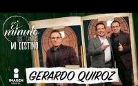 Entrevista con Gerardo Quiroz en El Minuto que cambió mi destino